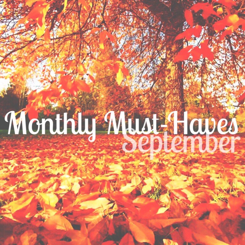 My Monthly Must-Haves: September