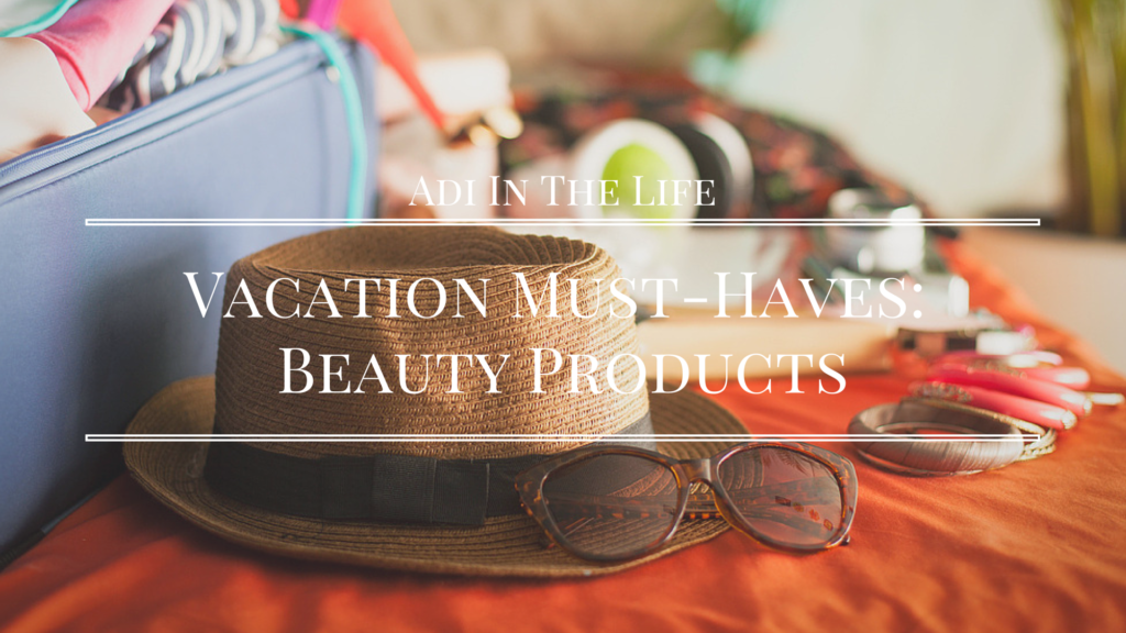 Vacation Must-Haves: Beauty Products